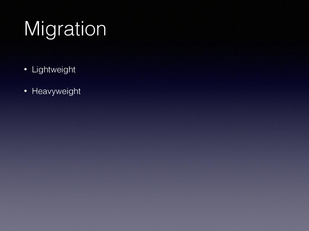 Migration • Lightweight • Heavyweight