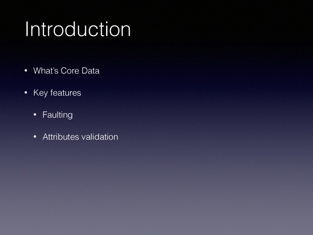 Introduction • What's Core Data • Key features ...