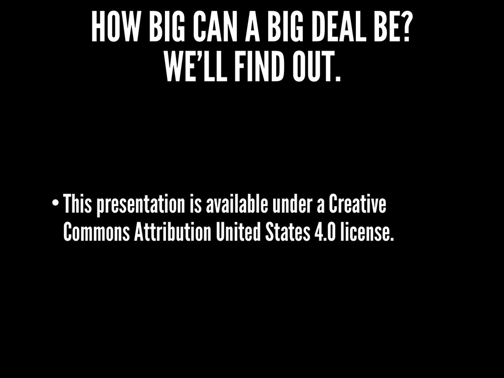 HOW BIG CAN A BIG DEAL BE? WE'LL FIND OUT. •Thi...