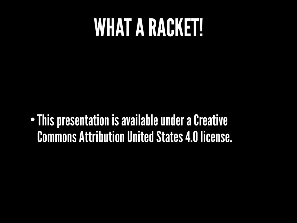 WHAT A RACKET! •This presentation is available ...