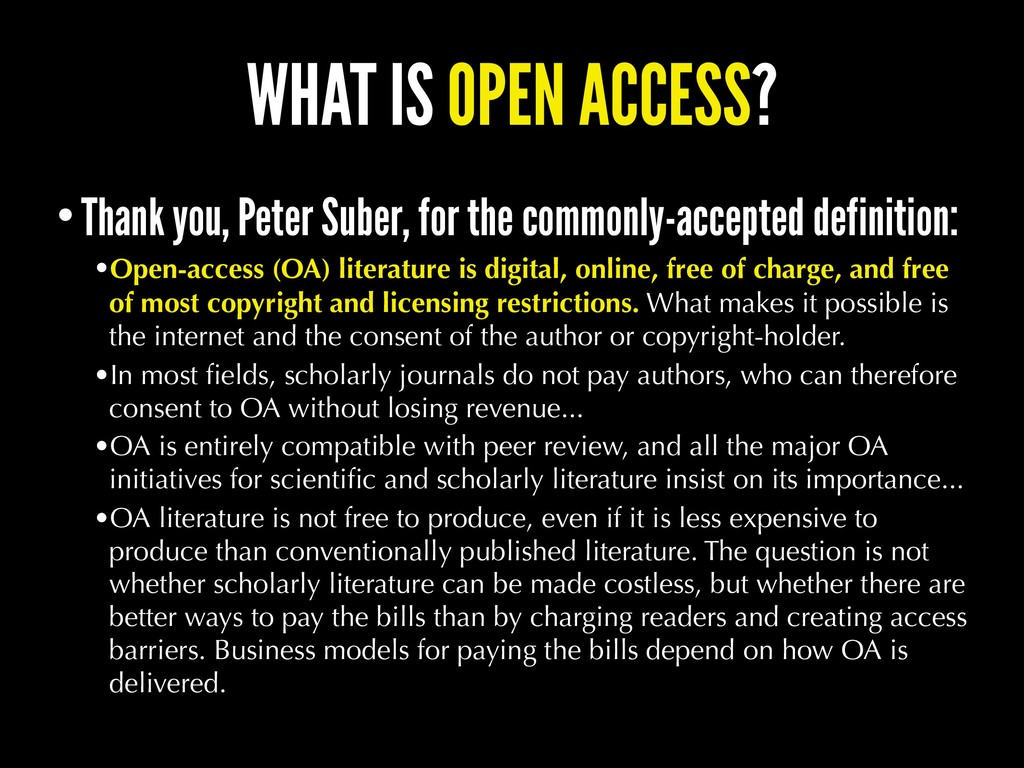 WHAT IS OPEN ACCESS? •Thank you, Peter Suber, f...