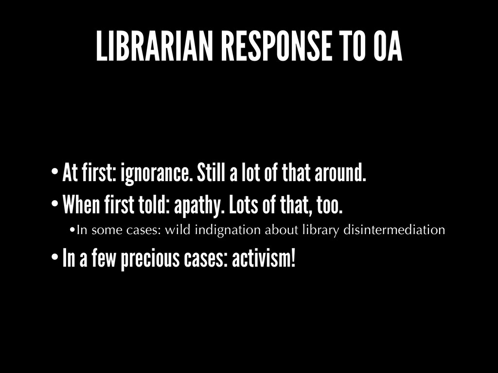 LIBRARIAN RESPONSE TO OA •At first: ignorance. ...