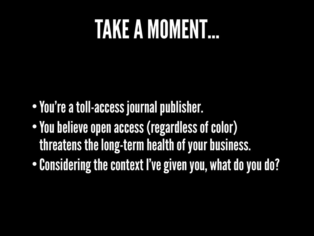 TAKE A MOMENT… •You're a toll-access journal pu...