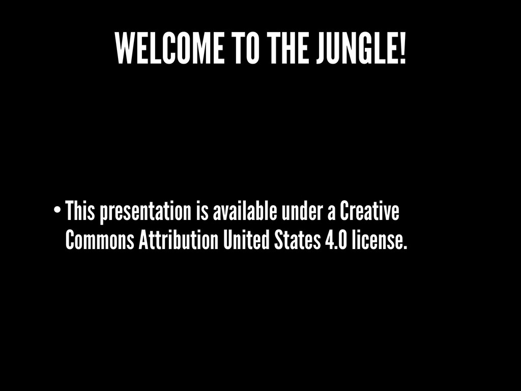 WELCOME TO THE JUNGLE! •This presentation is av...