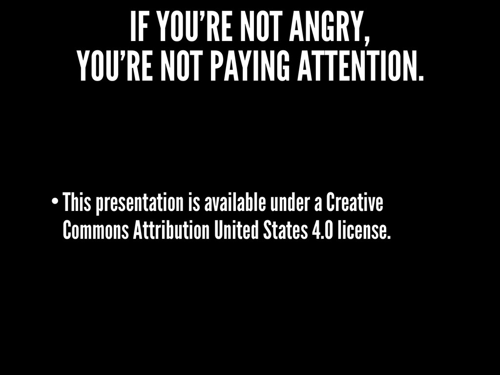 IF YOU'RE NOT ANGRY, YOU'RE NOT PAYING ATTENTIO...