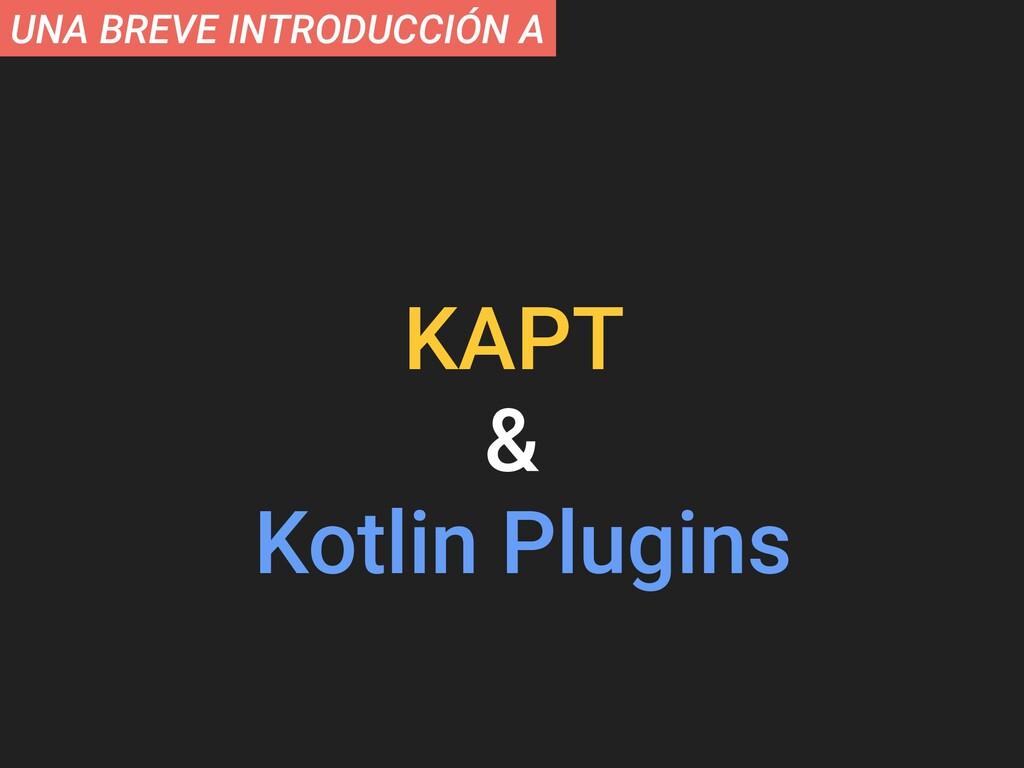UNA BREVE INTRODUCCIÓN A KAPT & Kotlin Plugins