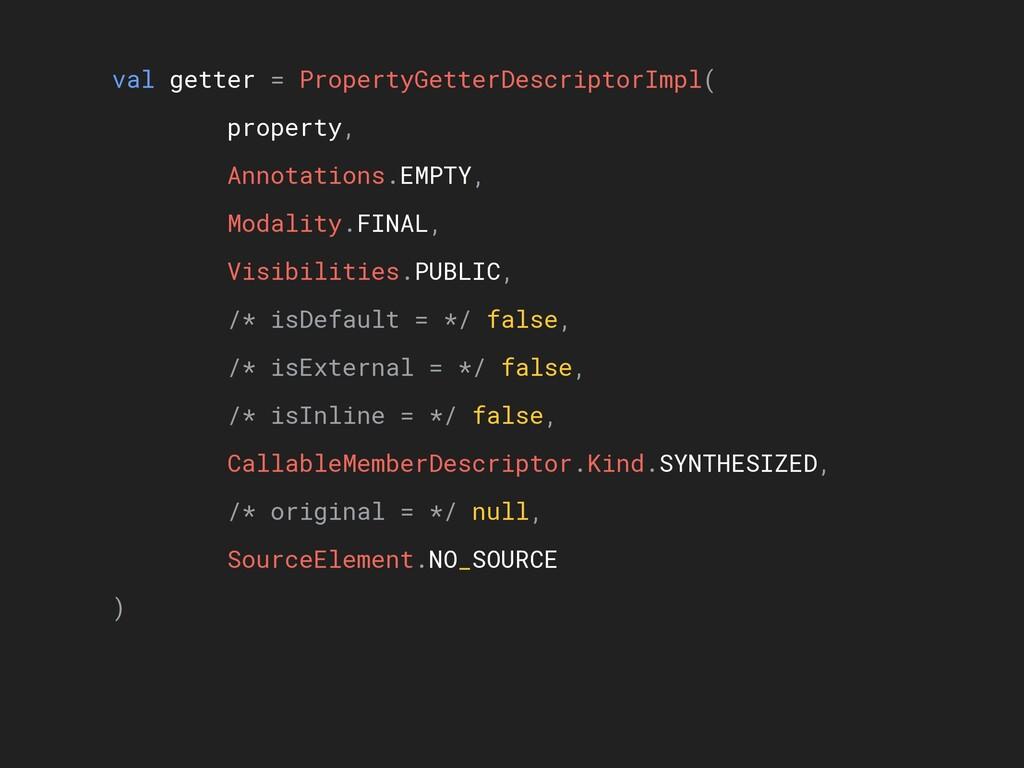 val getter = PropertyGetterDescriptorImpl( prop...