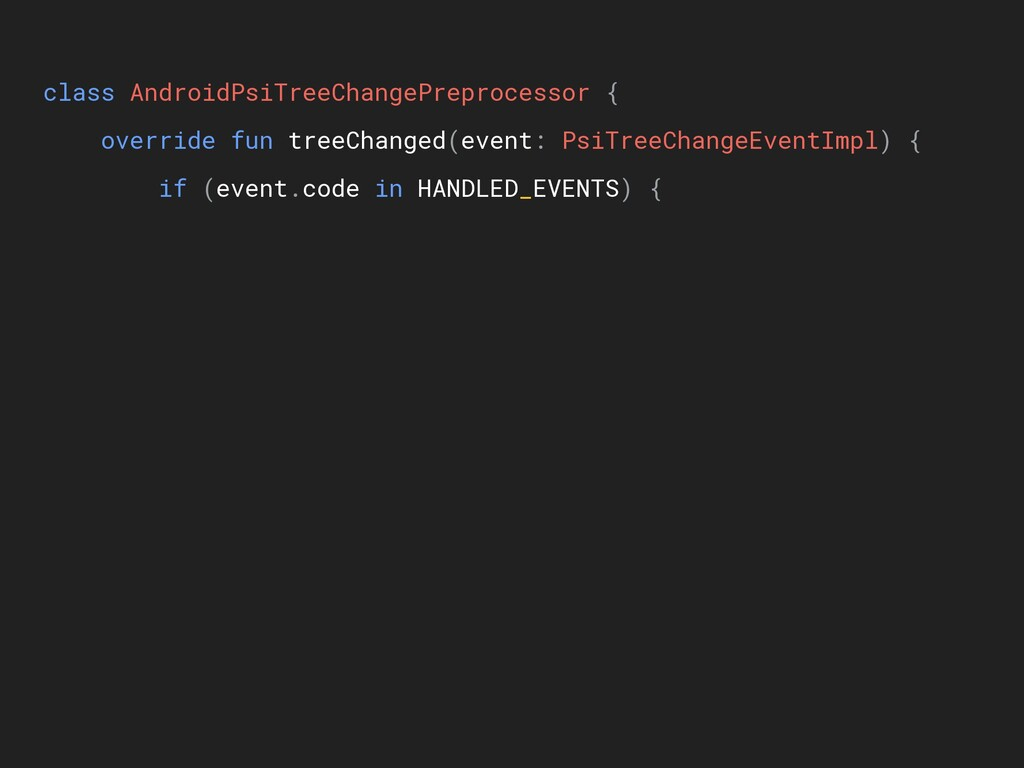 class AndroidPsiTreeChangePreprocessor { overri...