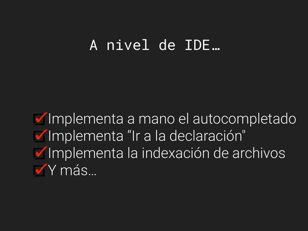 A nivel de IDE… Implementa a mano el autocomple...