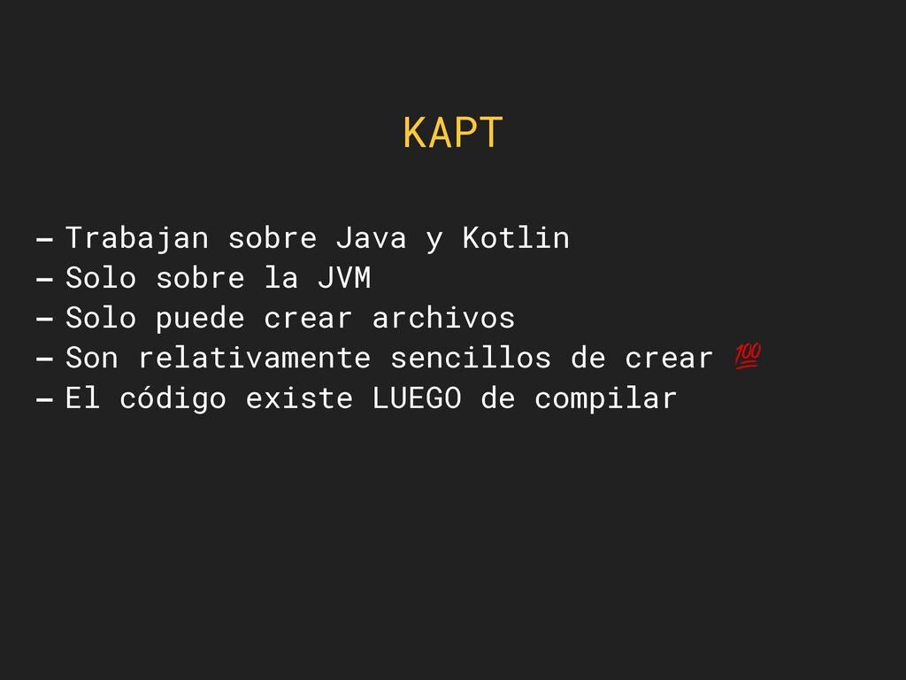 KAPT -Trabajan sobre Java y Kotlin -Solo sobre ...