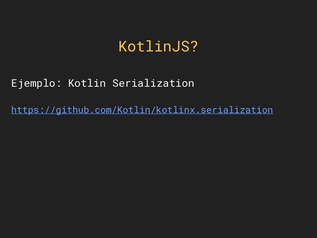 KotlinJS? Ejemplo: Kotlin Serialization https:/...