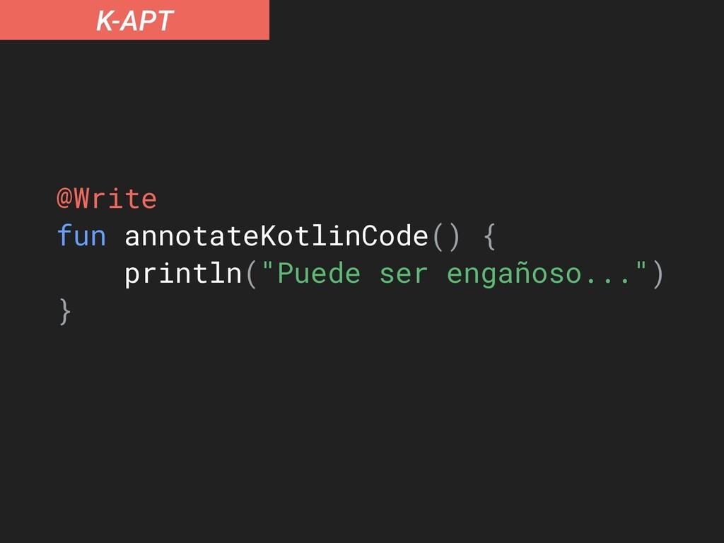 K-APT @Write fun annotateKotlinCode() { println...