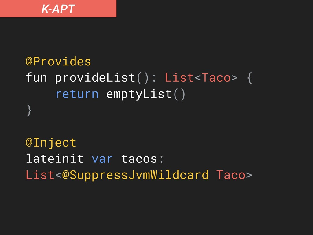 K-APT @Provides fun provideList(): List<Taco> {...