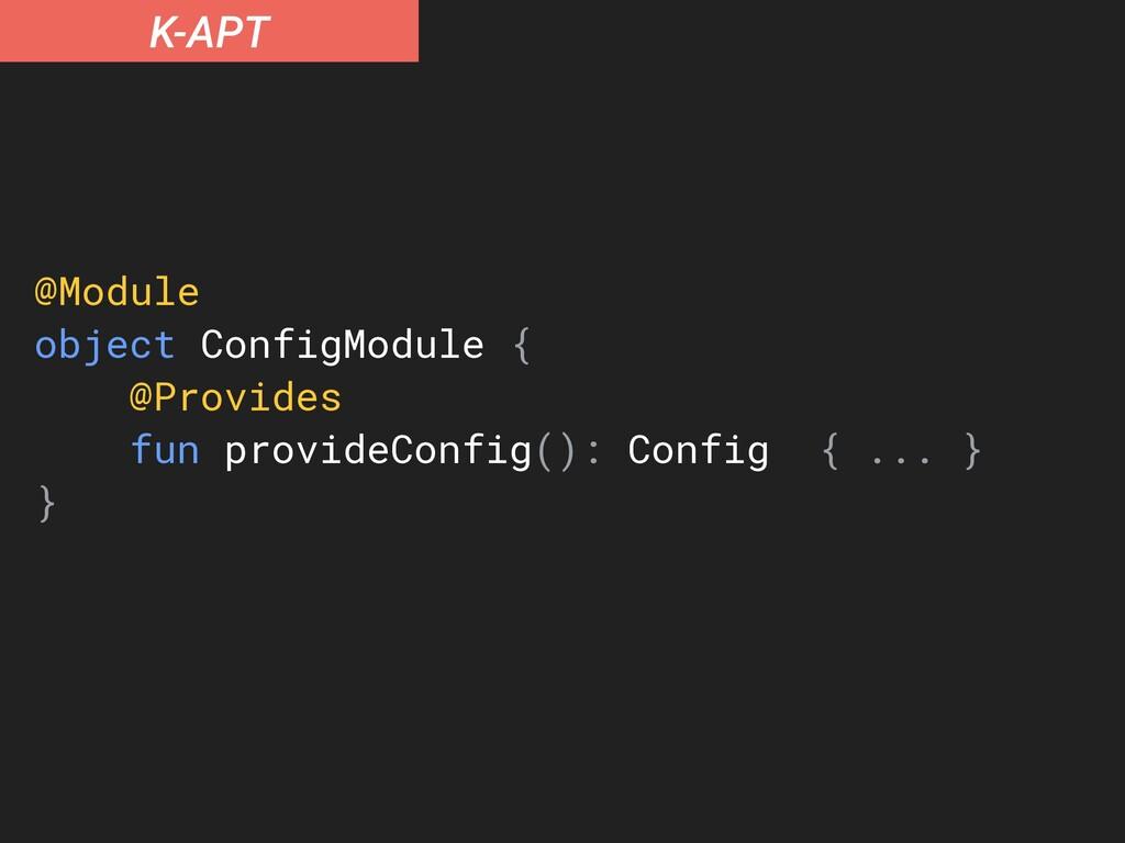 K-APT @Module object ConfigModule { @Provides f...