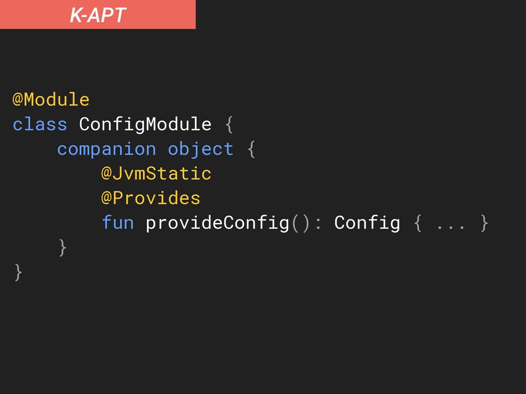 K-APT @Module class ConfigModule { companion ob...