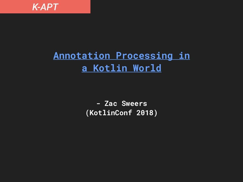 K-APT Annotation Processing in a Kotlin World -...