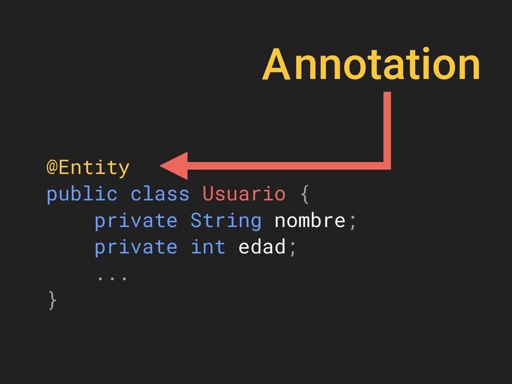 Annotation @Entity public class Usuario { priva...