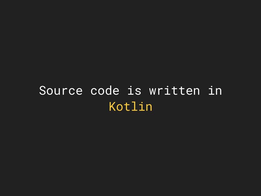 Source code is written in Kotlin