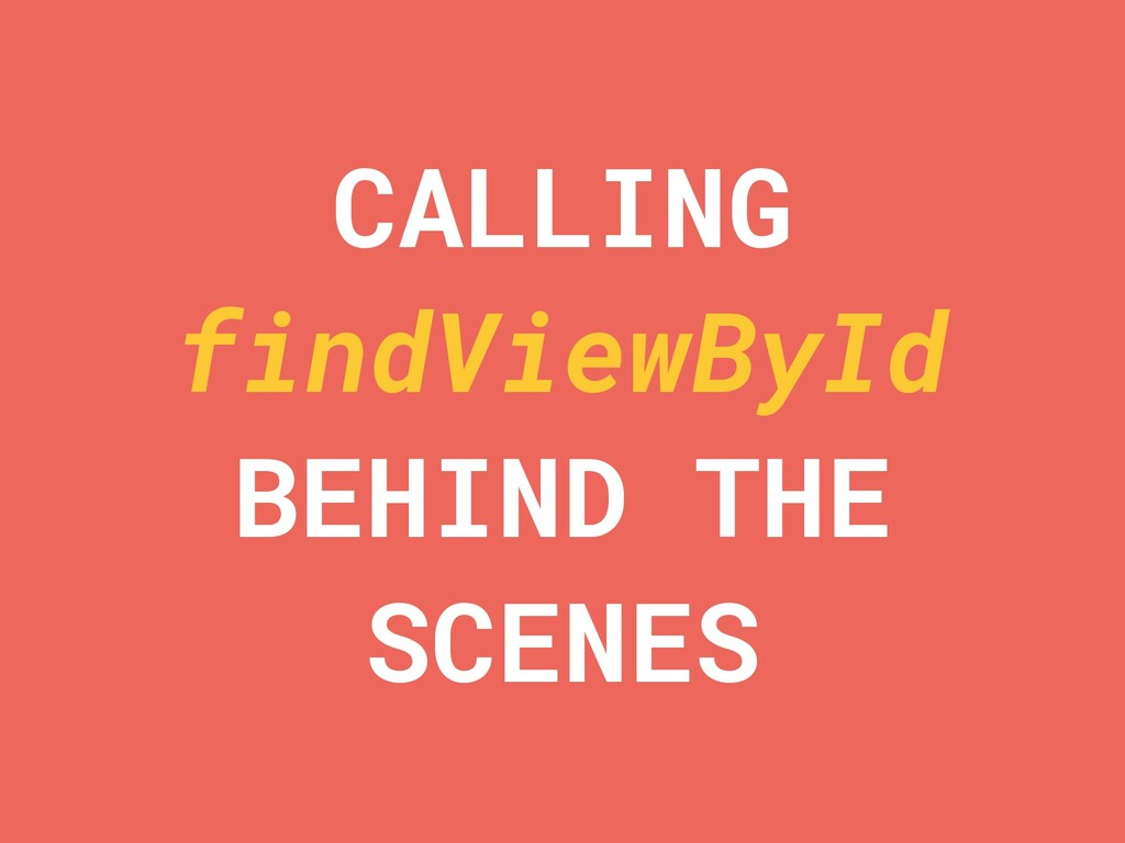 CALLING findViewById BEHIND THE SCENES