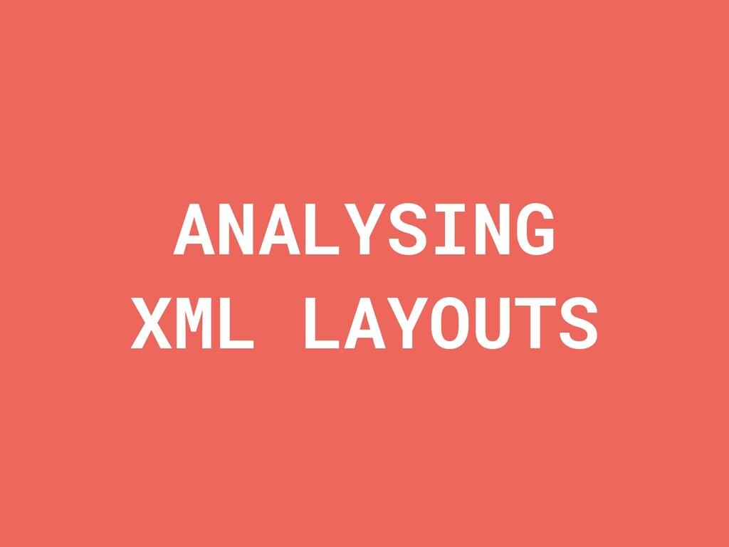 ANALYSING XML LAYOUTS