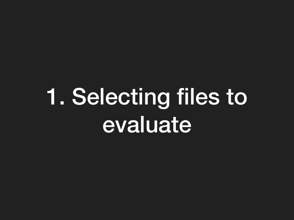 1. Selecting files to evaluate
