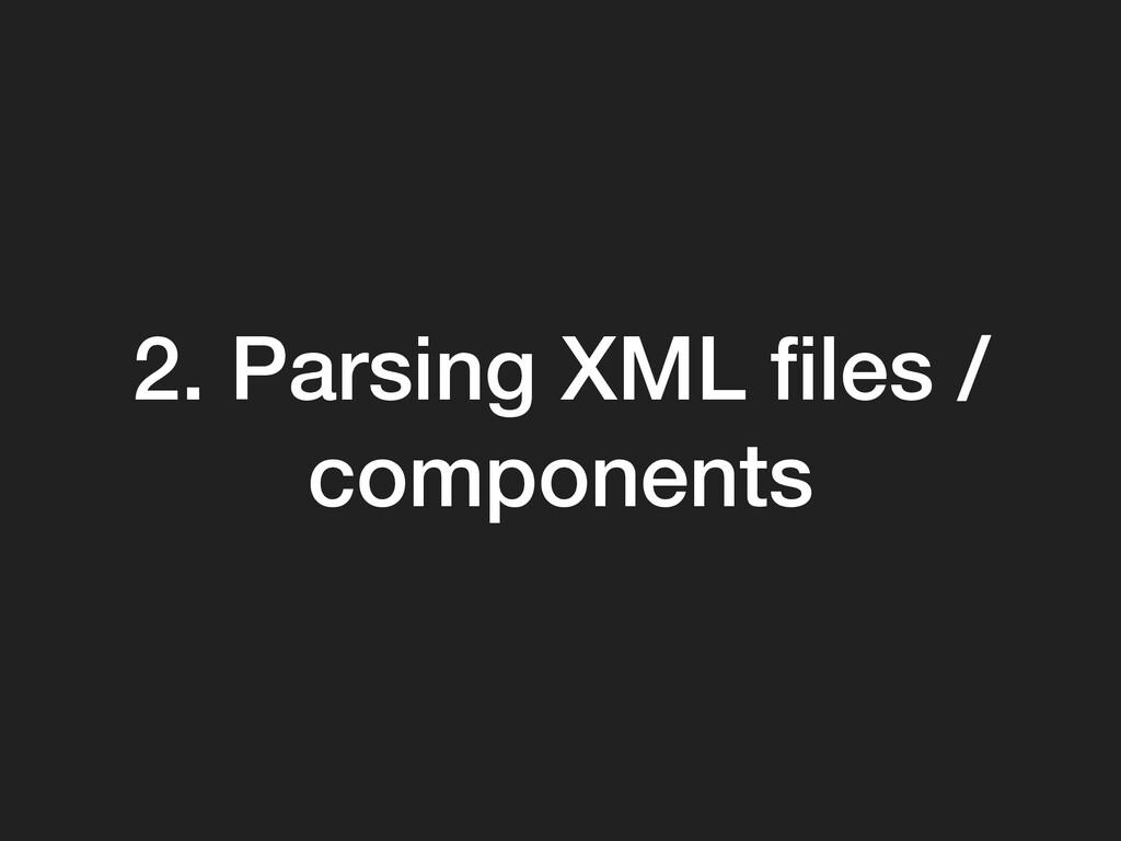 2. Parsing XML files / components