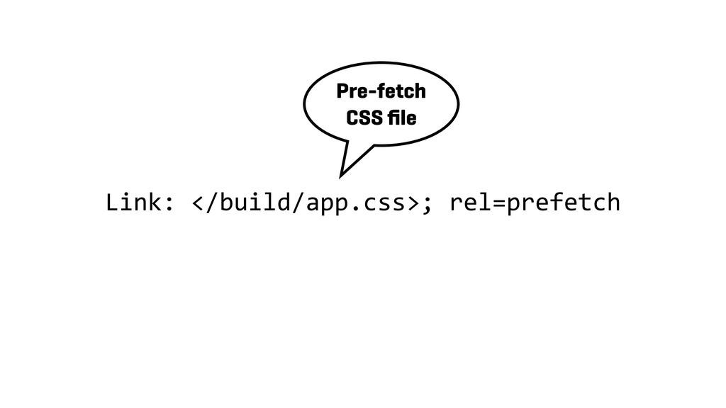 Link: </build/app.css>; rel=prefetch Pre-fetch ...
