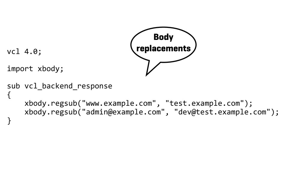 vcl 4.0; import xbody; sub vcl_backend_response...