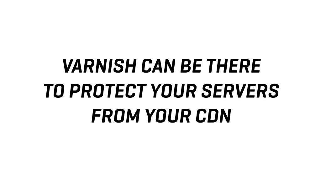 VARNISH CAN BE THERE TO PROTECT YOUR SERVERS FR...
