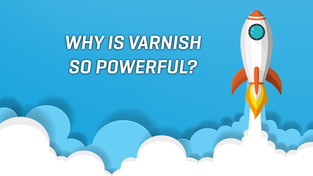 WHY IS VARNISH SO POWERFUL?