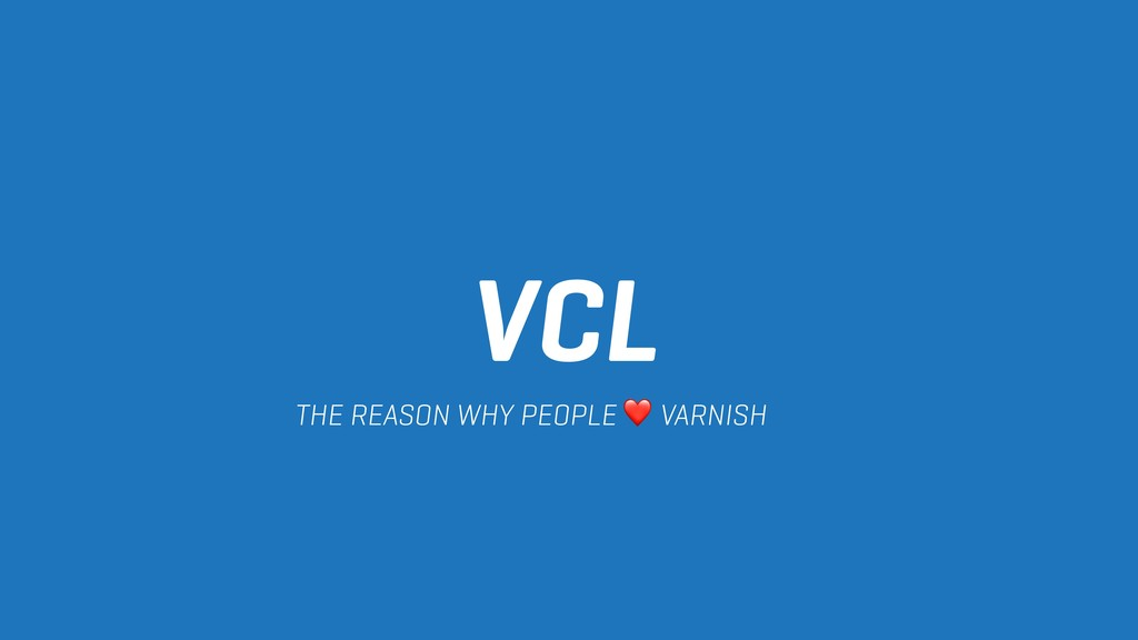 VCL THE REASON WHY PEOPLE ❤ VARNISH