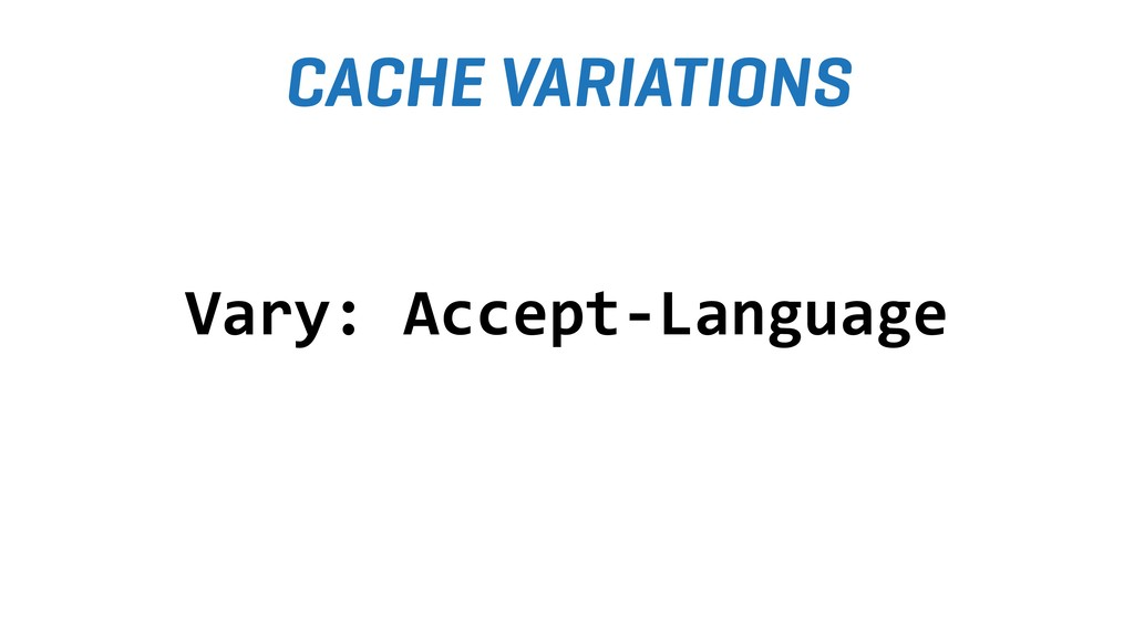 CACHE VARIATIONS Vary: Accept-Language