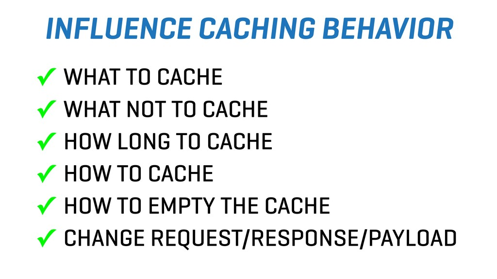 INFLUENCE CACHING BEHAVIOR ✓ WHAT TO CACHE ✓ WH...