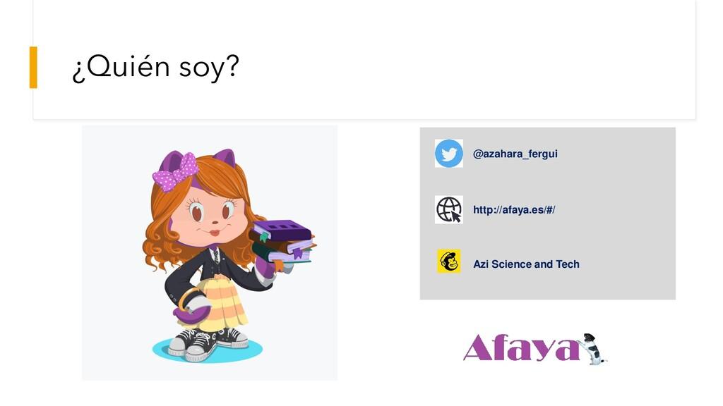 ¿Quién soy? http://afaya.es/#/ @azahara_fergui ...
