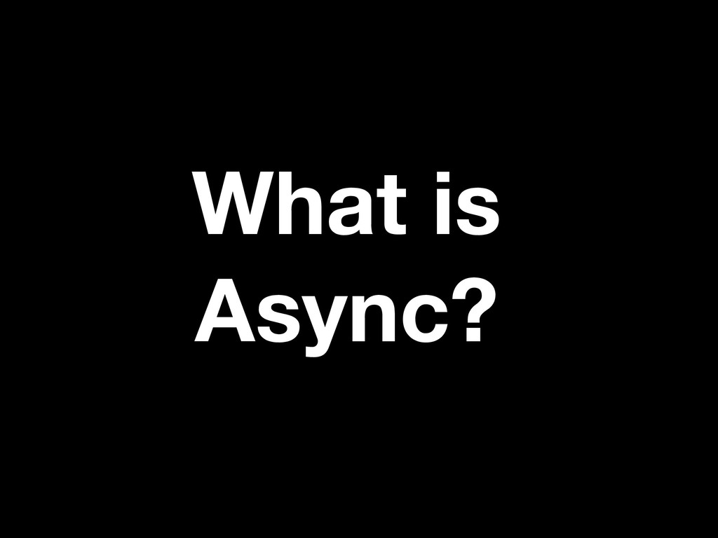 What is Async?