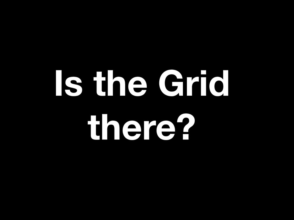 Is the Grid there?