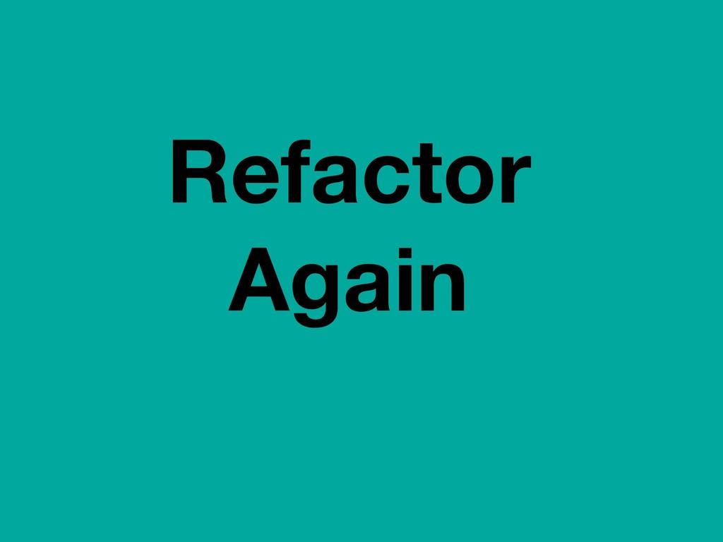 Refactor Again
