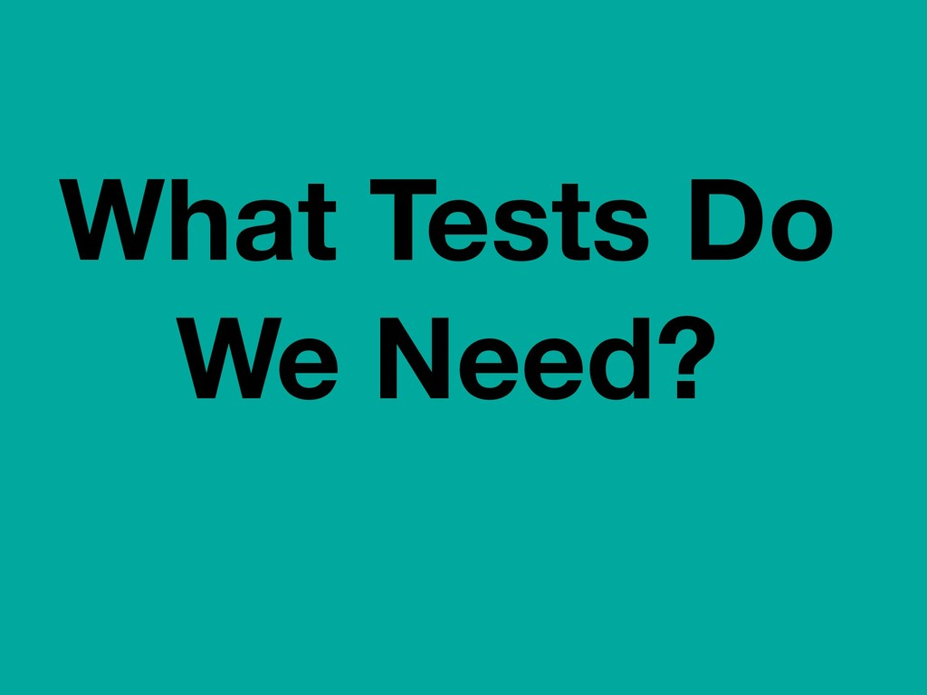 What Tests Do We Need?