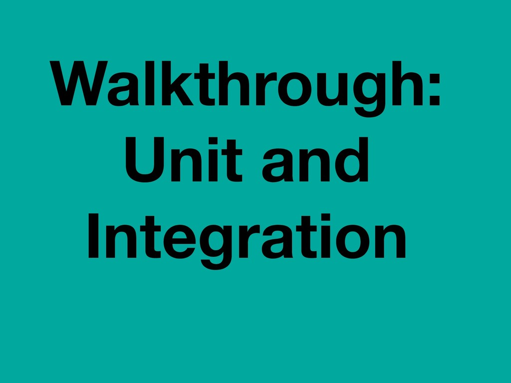 Walkthrough: Unit and Integration