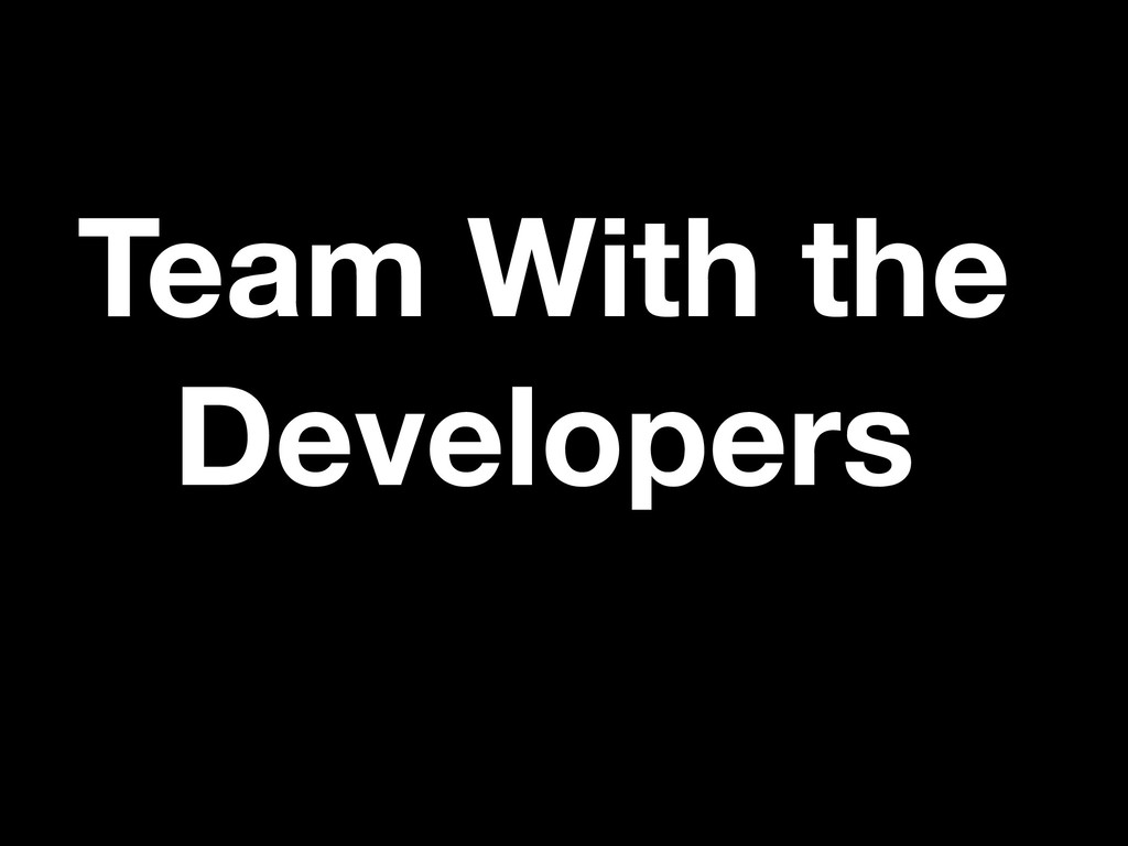 Team With the Developers
