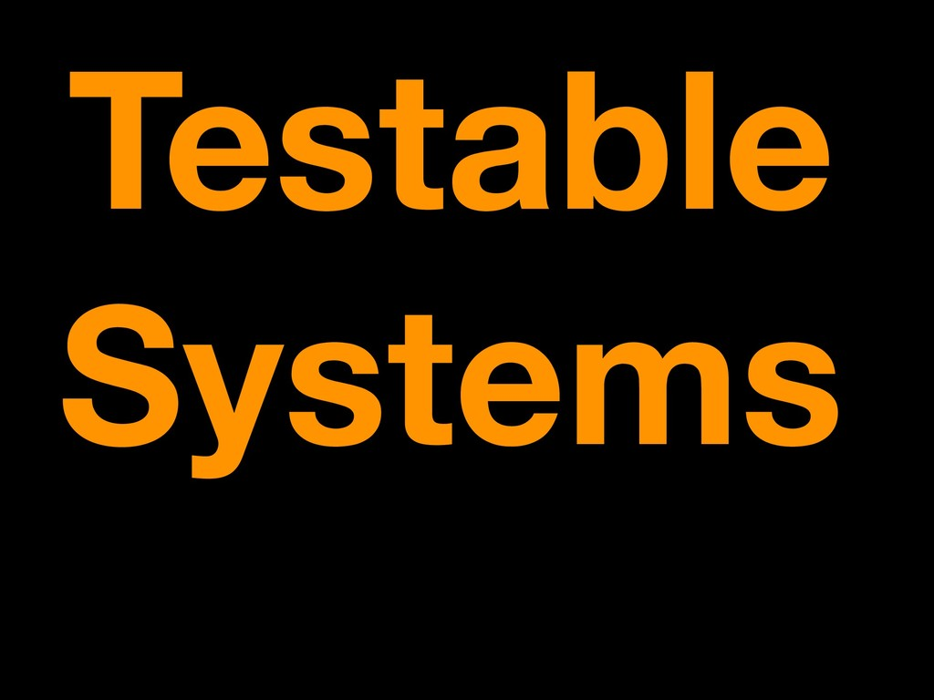 Testable Systems