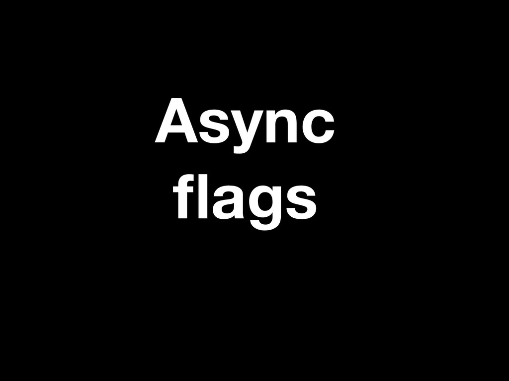 Async flags