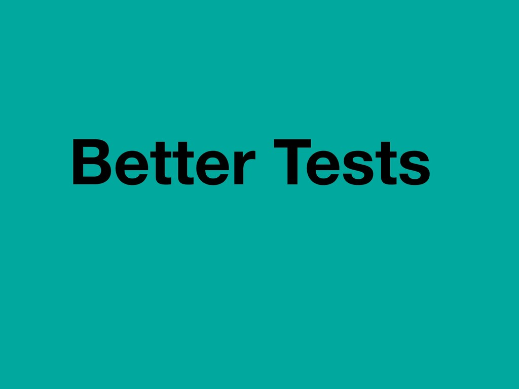Better Tests