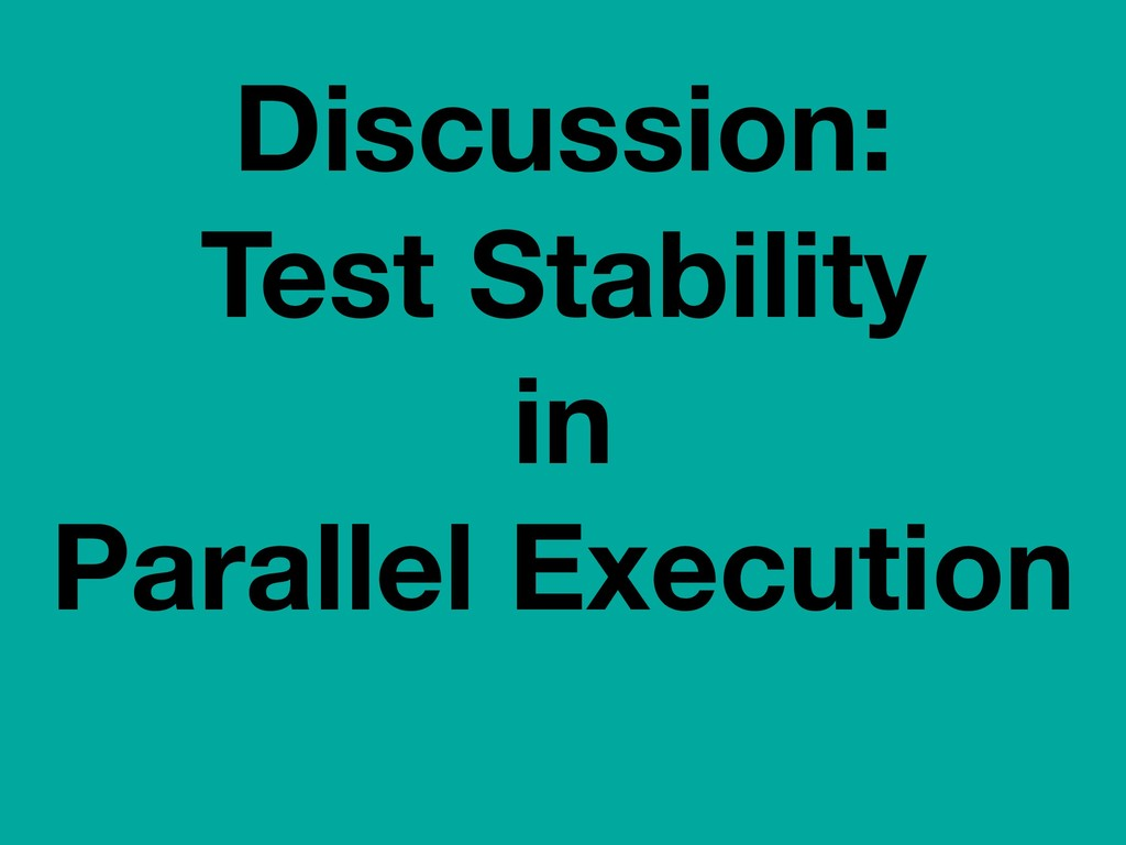 Discussion: Test Stability in Parallel Execution