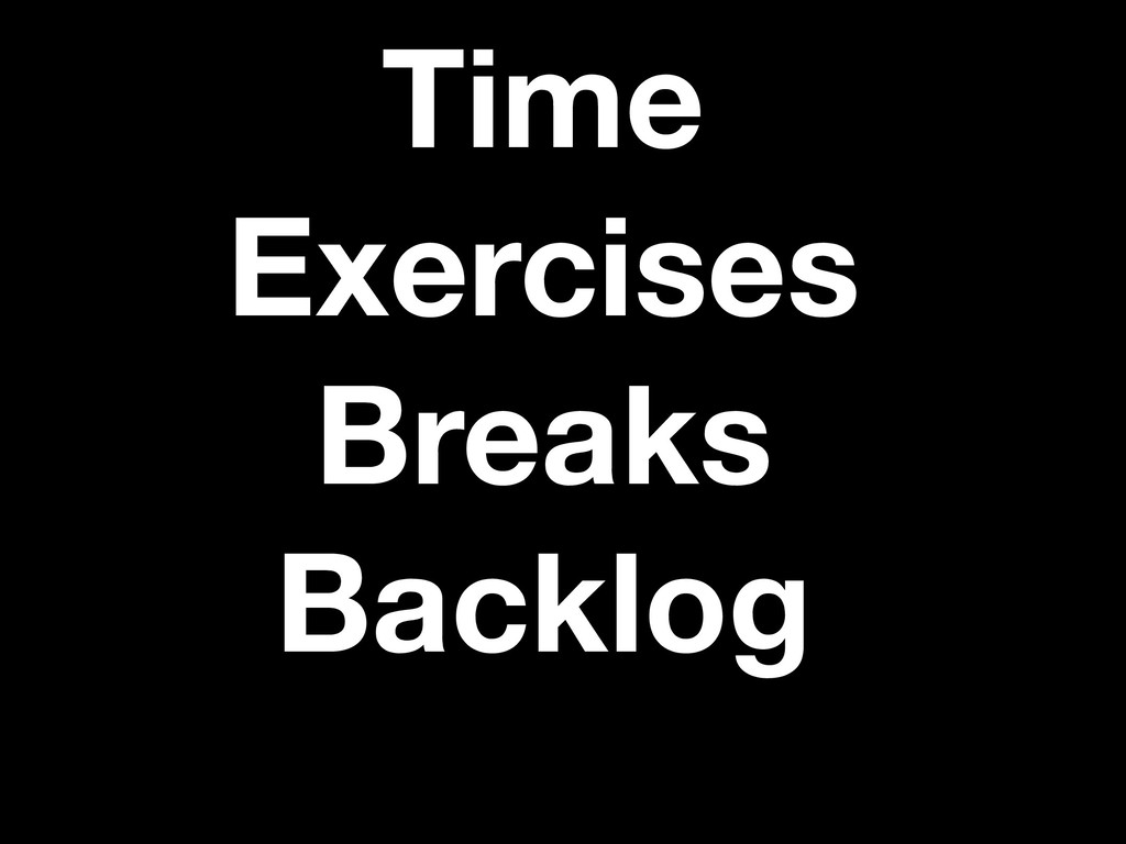 Time Exercises Breaks Backlog