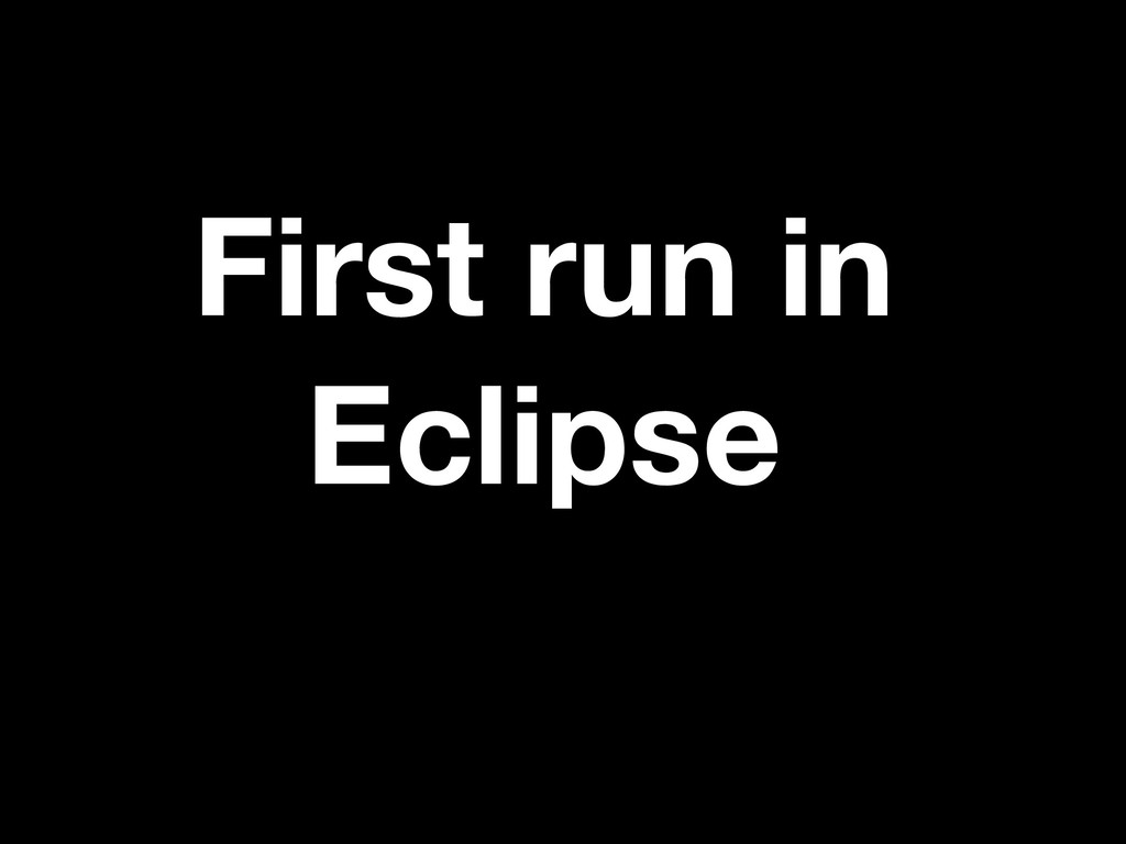 First run in Eclipse