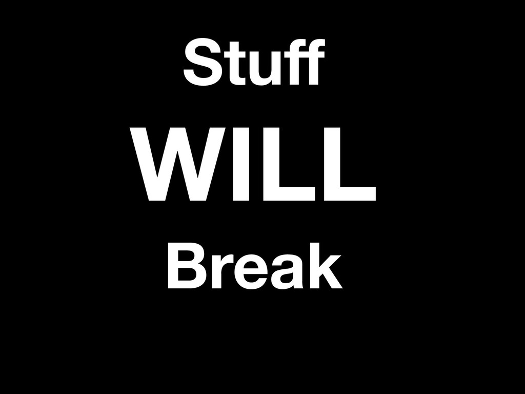 Stuff WILL Break