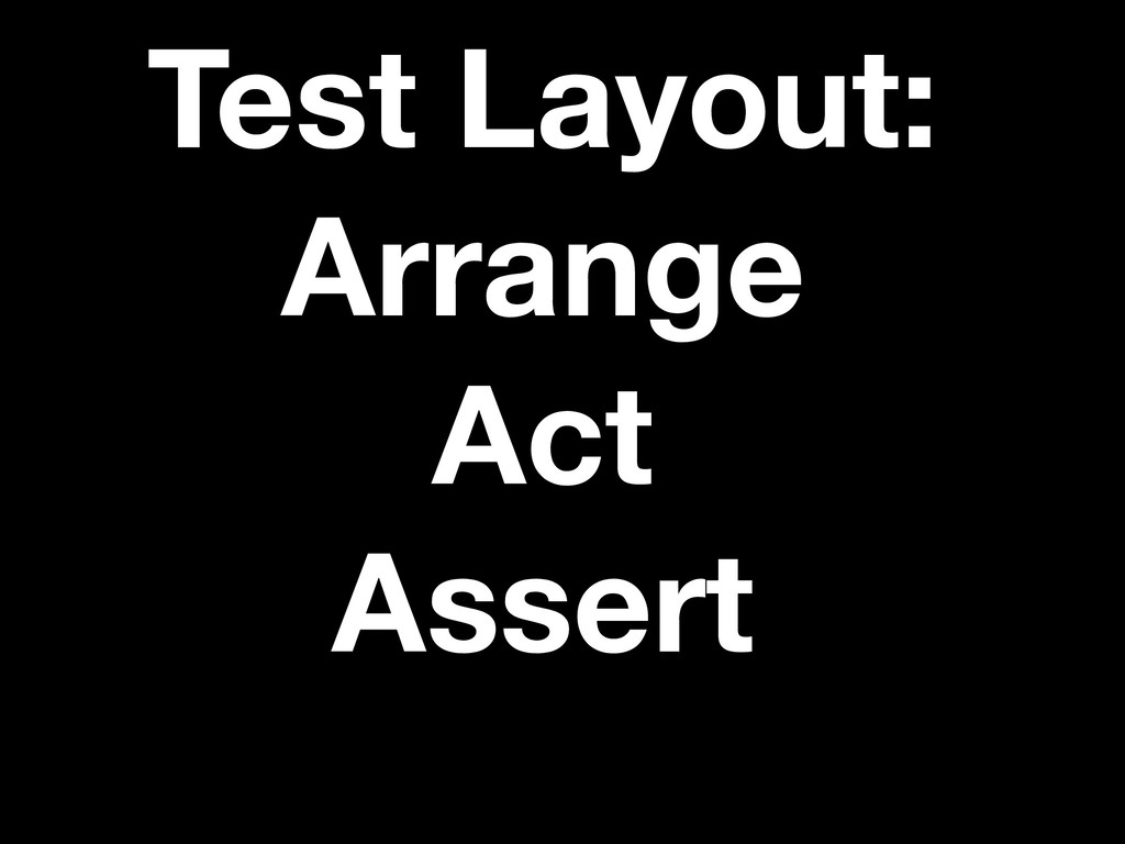 Test Layout: Arrange Act Assert