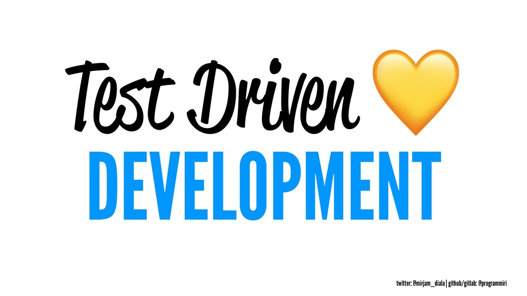 Test Driven DEVELOPMENT twitter: @mirjam_diala ...