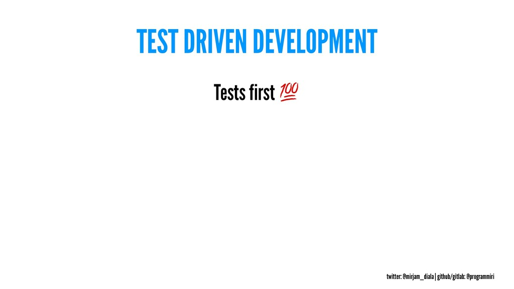 TEST DRIVEN DEVELOPMENT Tests first twitter: @m...